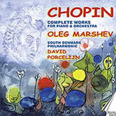 Chopin: Complete Works for Piano & Orchestra / Oleg Marshev, piano; South Denmark Phil.; Porcelijn