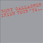 Rory Gallagher: Irish Tour '74.. [Expanded Deluxe Edition] [Box]
