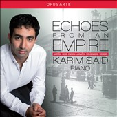 Echoes from an Empire: Piano Works of Bartók, Berg, Enescu, Janácek, Schoenberg & Webern / Karim Said, piano