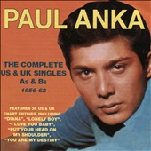 Paul Anka (Singer/Songwriter): The  Complete US & UK Singles, As & Bs, 1956-1962 *