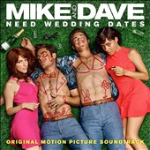 Original Soundtrack: Mike and Dave Need Wedding Dates [Original Motion Picture Soundtrack]