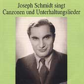 Joseph Schmidt singt Canzonen und Unterhaltungslieder