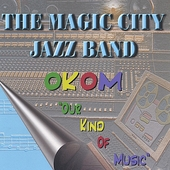 The Magic City Jazz Band: O.K.O.M...Our Kind of Music
