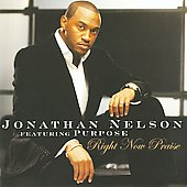 Jonathan Nelson & Purpose (Singer/Composer)/Jonathan Nelson (Singer/Composer): Right Now Praise