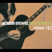 Jackson Browne: Solo Acoustic, Vol. 1 & 2 [Digipak]