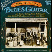 Stefan Grossman: How to Play Blues Guitar