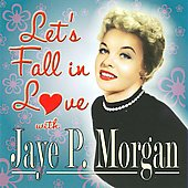 Jaye P. Morgan: Let's Fall in Love with Jaye P. Morgan *