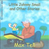 Max Tell: Little Johnny Small and Other Stories *