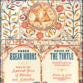 Voice of the Turtle: Under Agean Moons: Music of the Spanish Jews of Rhodes and Salonika