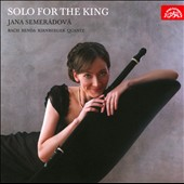 Solo for the King - works for solo flute & BC by Bach, Benda, Quantz et al. / Jana Semeradova, baroque transverse flute