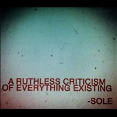 Sole (Anticon): A Ruthless Criticism of Everything Existing [Digipak]