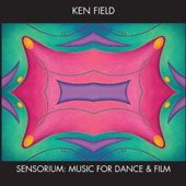 Ken Field: Sensorium - Music for Dance & Film
