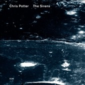 Chris Potter (Saxophone): The  Sirens *