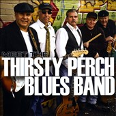 Thirsty Perch Blues Band: Meet The Thirsty Perch Blues Band