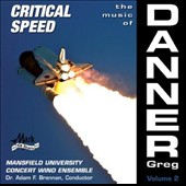 The Music of Greg Danner, Vol. 2: Critical Speed / Mansfield Univ. Wind Ens.