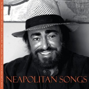 Neapolitan Songs - Music by DeCurtis, Tosti, De Crescennzo, Bixio, Buzzi, Peccia, Lazzaro / Luciano Pavarotti, tenor