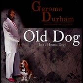 Gerome Durham: Old Dog (Just a Hound Dog)