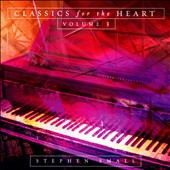 Classics for the Heart, Vol. 3 - Relaxing classics by Chopin, Rachmaninov, Bach, Beethoven, Tchaikovsky, Lizst, and Debussy / Stephen Small, piano