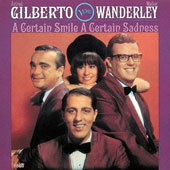 Astrud Gilberto/Walter Wanderley: A Certain Smile, a Certain Sadness