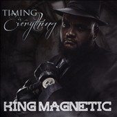 King Magnetic: Timing Is Everything