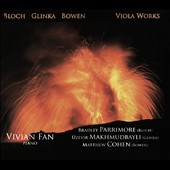 Works for Viola - Bloch: Suite for Viola & Piano; Glinka: Viola Sonata; Bowen: Phantasy for Viola & Piano / Bradley Parrimore, Üzeyir Makhmudbayli, violas; Vivian Fan, piano