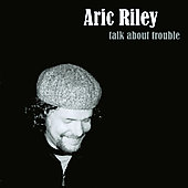 Aric Riley: Talk About Trouble