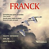Franck: Piano Quintet in F minor, Sonata for Violin & Piano / Entremont, Zhu, Aron Quartet