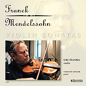 Franck, Mendelssohn: Sonatas for Violin and Piano / Uri Pianka, Timothy Hester