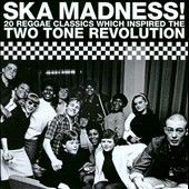 Various Artists: Ska Madness! 20 Reggae Classics Which Inspired the Two Tone Revolution