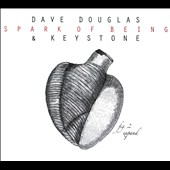 Keystone/Dave Douglas (Trumpet): Spark of Being [Digipak]