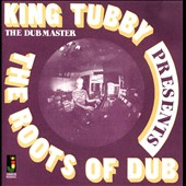 King Tubby: The  Roots of Dub