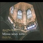 Joan Pau Pujol: Missa Sexti Toni / Exaudi Nos