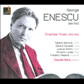 Enescu: Chamber Music 1895-1906 / Claudia Bara, Tatiana Samouil, etc.