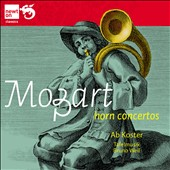 Mozart: Horn Concertos / Ab Koster, horn; Tafelmusik