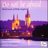 'Do Not Be Afraid': Choral Music of Philip Stopford / Truro Cathedral Choir, Luke Bond, organ