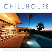 Various Artists: Chill House: Downtempo Electronic Chillout