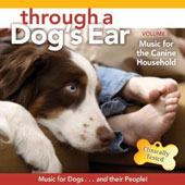 Through a Dog's Ear: Music for the Canine Household, Vol. 1