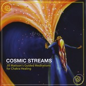 Jill Mattson: Cosmic Streams (Jill Mattson's Guided Meditation for Chakra Healing)