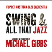 Upper Austrian Jazz Orchestra/Michael Gibbs: Swing and All That Jazz