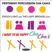 Enoch Light & the Light Brigade: Pertinent Percussion Cha Cha's/I Want to Be Happy Cha Cha's