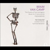 Bram Van Camp (b.1980): The Feasts of Fear and Agony; Music for 3 Instruments; Improvisations / Liesbeth Devos; Vykintas Baltakas