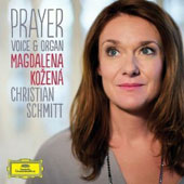 Prayer: Songs for Voice & Organ / Magdalena Kozena, soprano; Christian Schmitt, organ