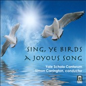 Yale Schola Cantorum: Sing, Ye Birds A Joyous Song - Music of the English Renaissance and 20th Century / Simon Carrington