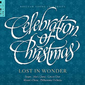 Celebration of Christmas: Lost in Wonder / Brigham Young University Singers, Men's Chorus, Women's Chorus, Concert Choir & Philharmonia Orch.