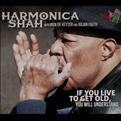 Harmonica Shah: If You Live to Get Old, You Will Understand [Slipcase]