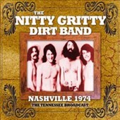 The Nitty Gritty Dirt Band: Nashville 1974 *