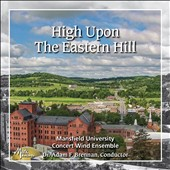 Music for Band & Winds - 'High Upon the Eastern Hill', Works by David Gillinghma, Donald Grantham, John Mackey, John Philip Sousa, et al / Adam F. Brennan, Mansfield University Concert Wind Ensemble