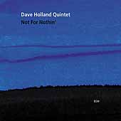 Dave Holland Quintet (Bass): Not for Nothin'