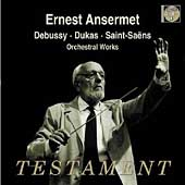 Debussy, Dukas, Saint-Saëns: Orchestral Works / Ansermet