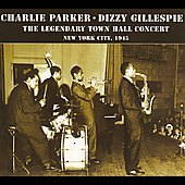 Charlie Parker (Sax): The Legendary Town Hall Concert, New York City 1945...Plus